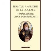 Sfantul Amfilohie de la Poceaev, tamaduitorul celor deznadajduiti