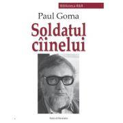 Soldatul ciinelui - Paul Goma