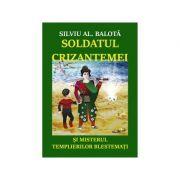 Soldatul Crizantemei si misterul Templierilor Blestemati. Roman - Silviu Al. Balota