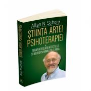 Stiinta Artei Psihoterapiei - Terapia reglarii afectului si neuropsihanaliza clinica - Allan N. Schore