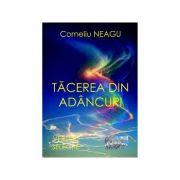 Tacerea din adancuri - Corneliu Neagu