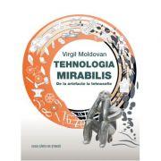 Tehnologia Mirabilis. De la artefacte la tehnosofie - Virgil Moldovan