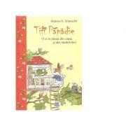Tifi Papadie. O zi in casuta din copac si alte nazdravanii - Andreas H. Schmachtl