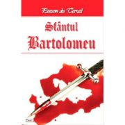 Tineretea regelui Henric volumul 6 Sfantul Bartolomeu - Ponson du Terrail