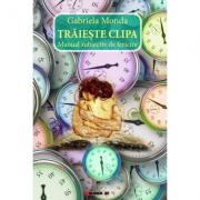Traieste clipa! Manual subiectiv de fericire - Gabriela Monda