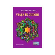 Viata in culori. Proza scurta - Lavinia Petre
