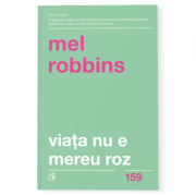 Viata nu e mereu roz - Mel Robbins