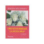 Vrei sa fii mireasa la nunta mea - Magda Balanescu
