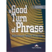 A Good Turn of Phrase Advanced Idiom Practice - Virginia Evans & James Milton