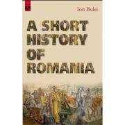 A Short History of Romania - Ion Bulei