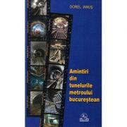 Amintiri din tunelurile metroului bucurestean - Dorel Ianus