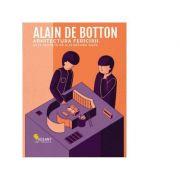 Arhitectura fericirii. Arta secreta de a-ti decora viata - Alain de Botton