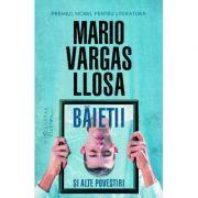 Baietii si alte povestiri - Mario Vargas Llosa