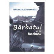 Barbatul de pe Facebook - Cintzia Angelina Mardale