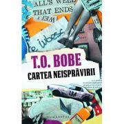 Cartea neispravirii - T. O. Bobe