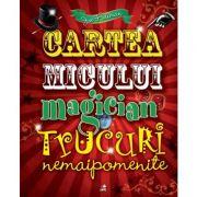 Cartea micului magician. Trucuri nemaipomenite - Joe Fullman