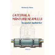 Catedrala Mantuirii Neamului, volumul 2. Inceputul implinirilor - Nicolae Stefan Noica