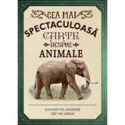 Cea mai spectaculoasa carte despre animale - Val Walerczuk, Tom Jackson