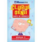 Clubul micilor genii. Carte de exercitii. Nivelul 3 - Mensa Kids - Carolyn Skitt