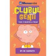 Clubul micilor genii. Pune-ti neuronii la treaba. 84 de exercitii - Colectia Mensa Kids
