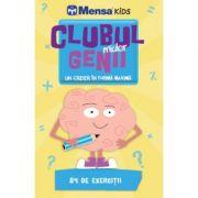 Clubul micilor genii. Un creier in forma maxima. 84 de exercitii - Colectia Mensa Kids