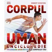 Corpul Uman. Enciclopedie. Recorduri uimitoare ale corpului tau - Robert Winston