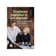 Cresterea copilului in era digitala. Ghid de parenting responsabil - Elizabeth Kilbey