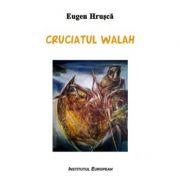 Cruciatul walah - Eugen Hrusca