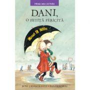 Dani, o fetita fericita. Prima mea lectura - Rose Lagercrantz, Eva Eriksson