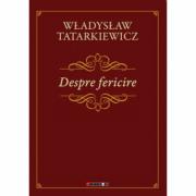 Despre fericire - Wladyslaw Tatarkiewicz