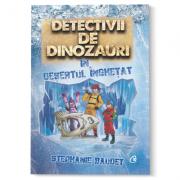 Detectivii de dinozauri in desertul inghetat - Stephanie Baudet