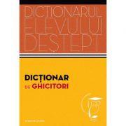 Dictionar de ghicitori. Dictionarul elevului destept - Tudor Colac