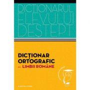 Dictionar ortografic al limbii romane. Dictionarul elevului destept - Irina Panovf