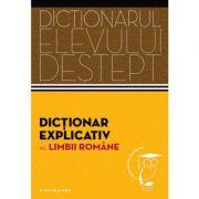 Dictionarul elevului destept. Dictionar explicativ al limbii romane - Elena Comsulea, Valentina Serban, Sabina Teius