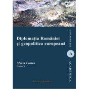 Diplomatia Romaniei si geopolitica europeana - Maria Costea