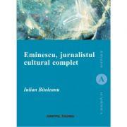 Eminescu, jurnalistul cultural complet - Iulian Bitoleanu