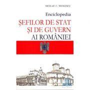 Enciclopedia sefilor de stat si de guvern ai Romaniei - Nicolae C. Nicolescu