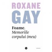 Foame. Memoriile corpului (meu) - Roxane Gay