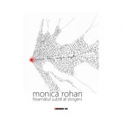 Freamatul subtil al stingerii - Monica Rohan