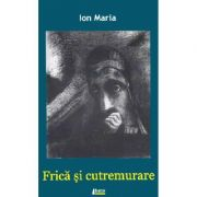 Frica si cutremurare - Ion Maria