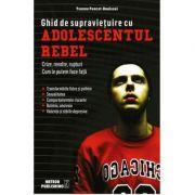 Ghid de supravietuire cu adolescentul rebel - Yvonne Poncet-Bonissol
