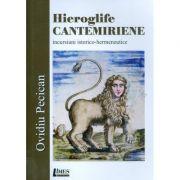 Hieroglife cantemiriene - incursiuni istorico-hermeneutice - Ovidiu Pecican