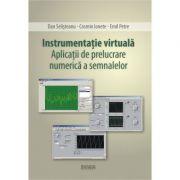 Instrumentatie virtuala. Aplicatii de prelucrare numerica a semnalelor - Dan Selisteanu
