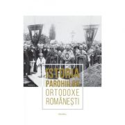 Istoria parohiilor ortodoxe romanesti. Volumul 1