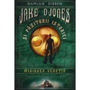 Jake Djones si pazitorii istoriei. Misiunea Venetia - Damian Dibben
