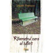 Kilometrul zero al iubirii - Lazar Popescu