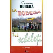 La Bodega. Tri Scheleti - Dumitru Huruba