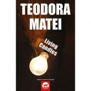 Living candles. A mystery novel from Romania - Teodora Matei