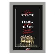 Lumea in care traim - Gina Stoiciu