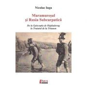 Maramuresul si Rusia Subcarpatica - Nicolae Iuga
